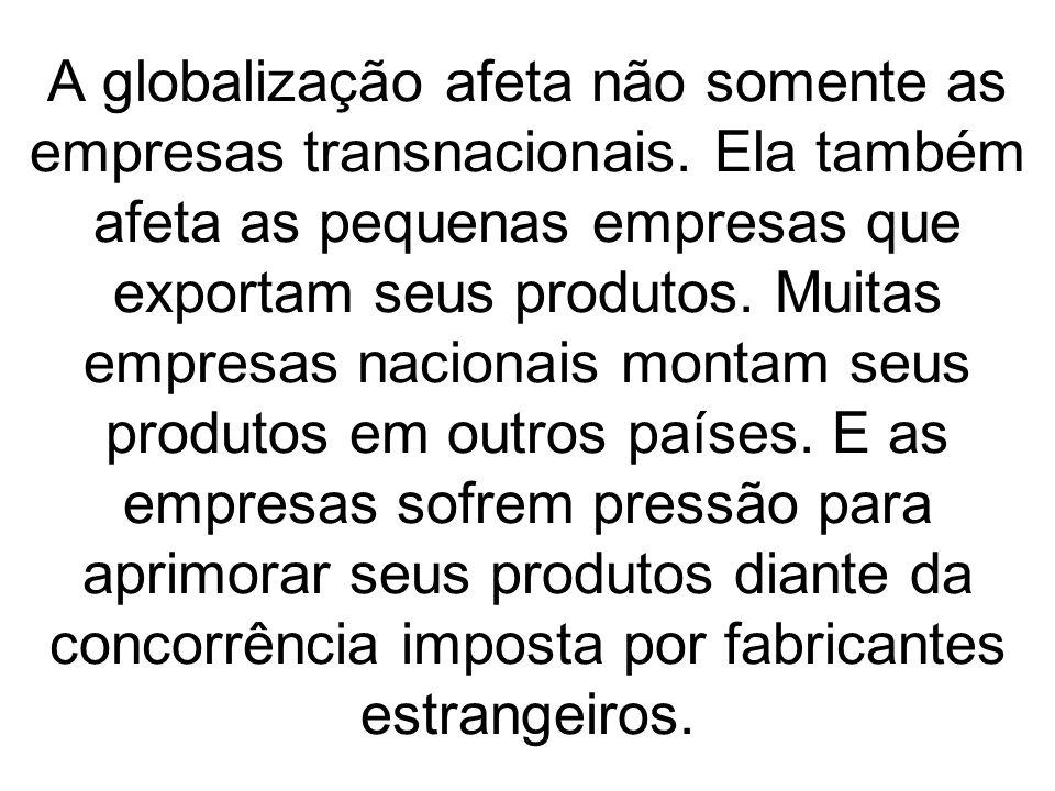 A globalização afeta não somente as empresas transnacionais