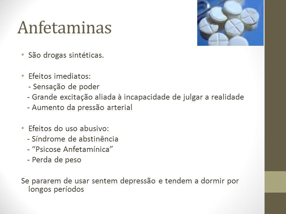 Anfetaminas São drogas sintéticas. Efeitos imediatos: