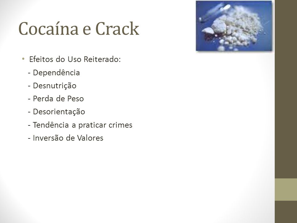 Cocaína e Crack Efeitos do Uso Reiterado: - Dependência - Desnutrição