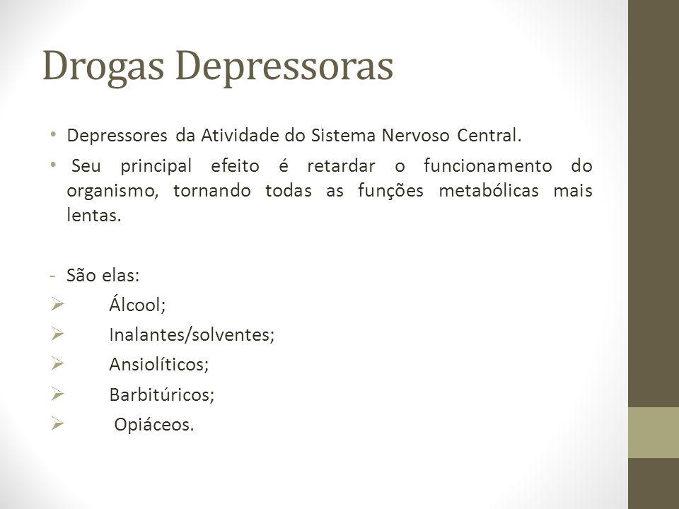 Drogas Depressoras Depressores da Atividade do Sistema Nervoso Central.