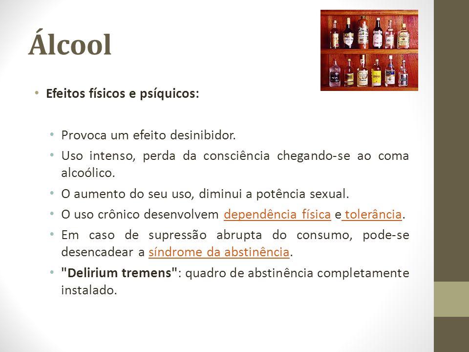 Álcool Efeitos físicos e psíquicos: Provoca um efeito desinibidor.