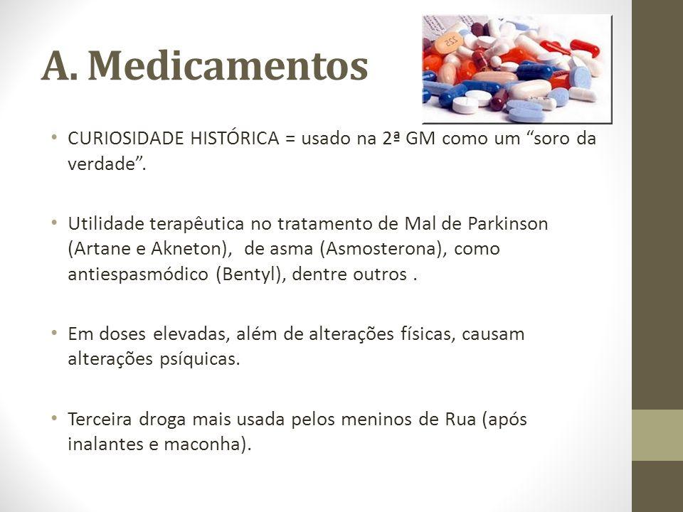 A. Medicamentos CURIOSIDADE HISTÓRICA = usado na 2ª GM como um soro da verdade .