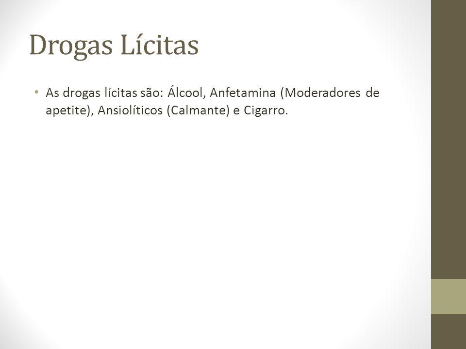 Drogas Lícitas As drogas lícitas são: Álcool, Anfetamina (Moderadores de apetite), Ansiolíticos (Calmante) e Cigarro.