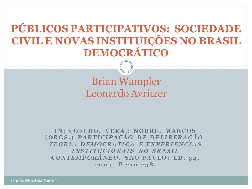 PÚBLICOS PARTICIPATIVOS: SOCIEDADE CIVIL E NOVAS INSTITUIÇÕES NO BRASIL DEMOCRÁTICO Brian Wampler Leonardo Avritzer