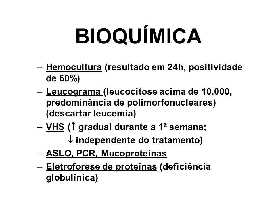 BIOQUÍMICA Hemocultura (resultado em 24h, positividade de 60%)