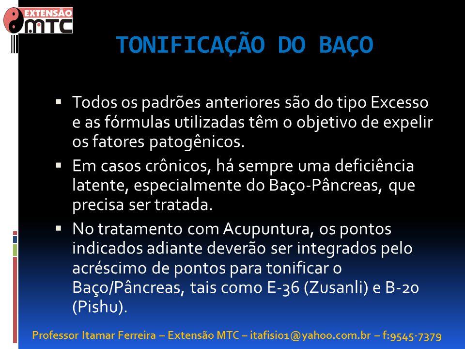 TONIFICAÇÃO DO BAÇO Todos os padrões anteriores são do tipo Excesso e as fórmulas utilizadas têm o objetivo de expelir os fatores patogênicos.
