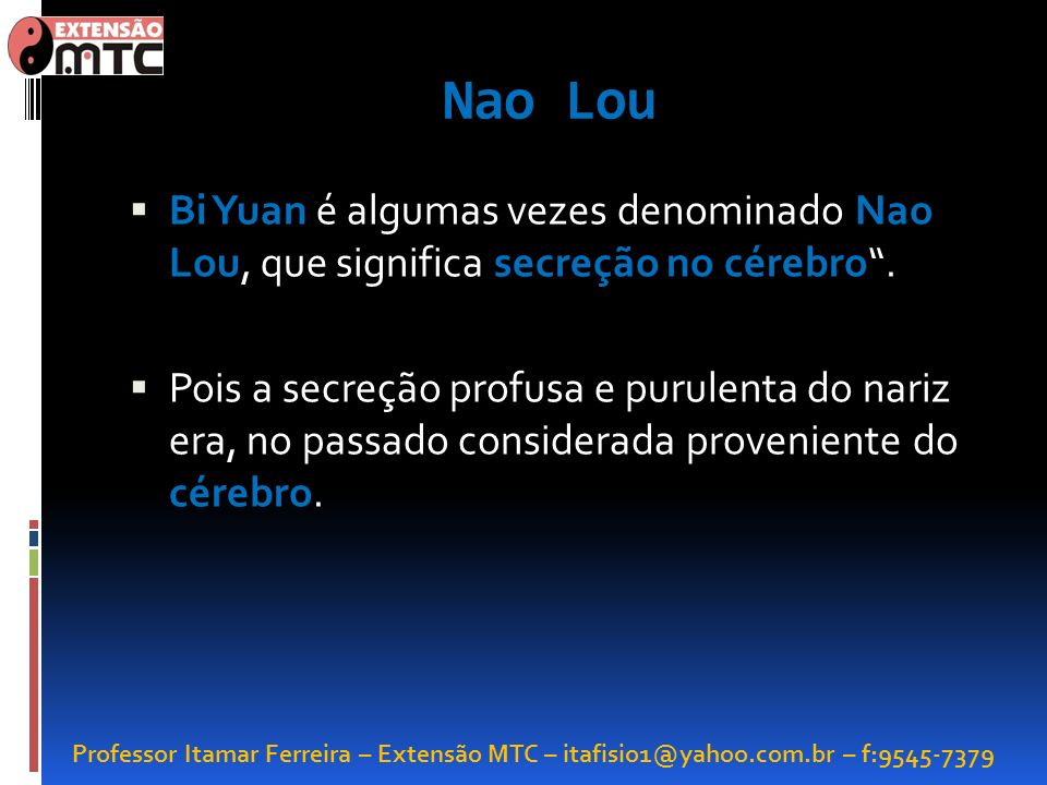 Nao LouBi Yuan é algumas vezes denominado Nao Lou, que significa secreção no cérebro .