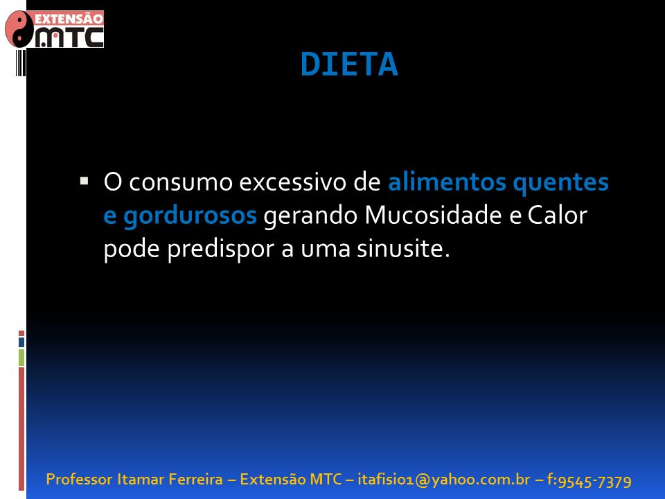 DIETAO consumo excessivo de alimentos quentes e gordurosos gerando Mucosidade e Calor pode predispor a uma sinusite.