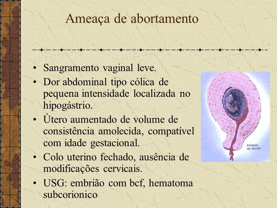 Ameaça de abortamento Sangramento vaginal leve.