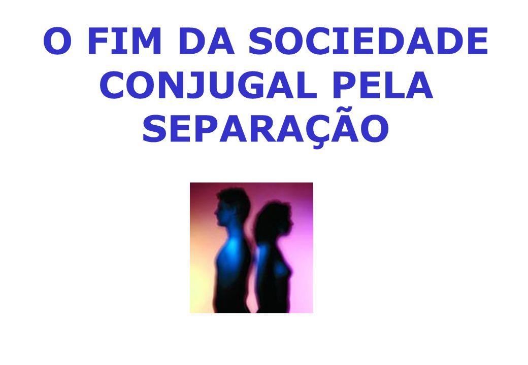 O FIM DA SOCIEDADE CONJUGAL PELA SEPARAÇÃO
