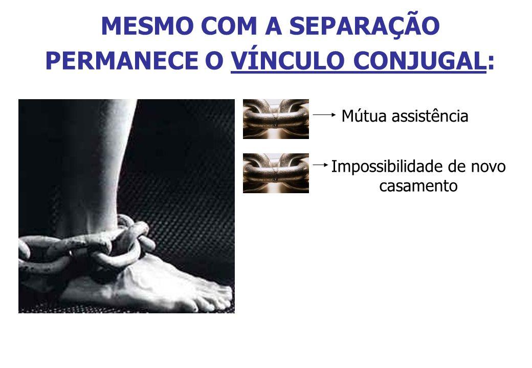 MESMO COM A SEPARAÇÃO PERMANECE O VÍNCULO CONJUGAL: