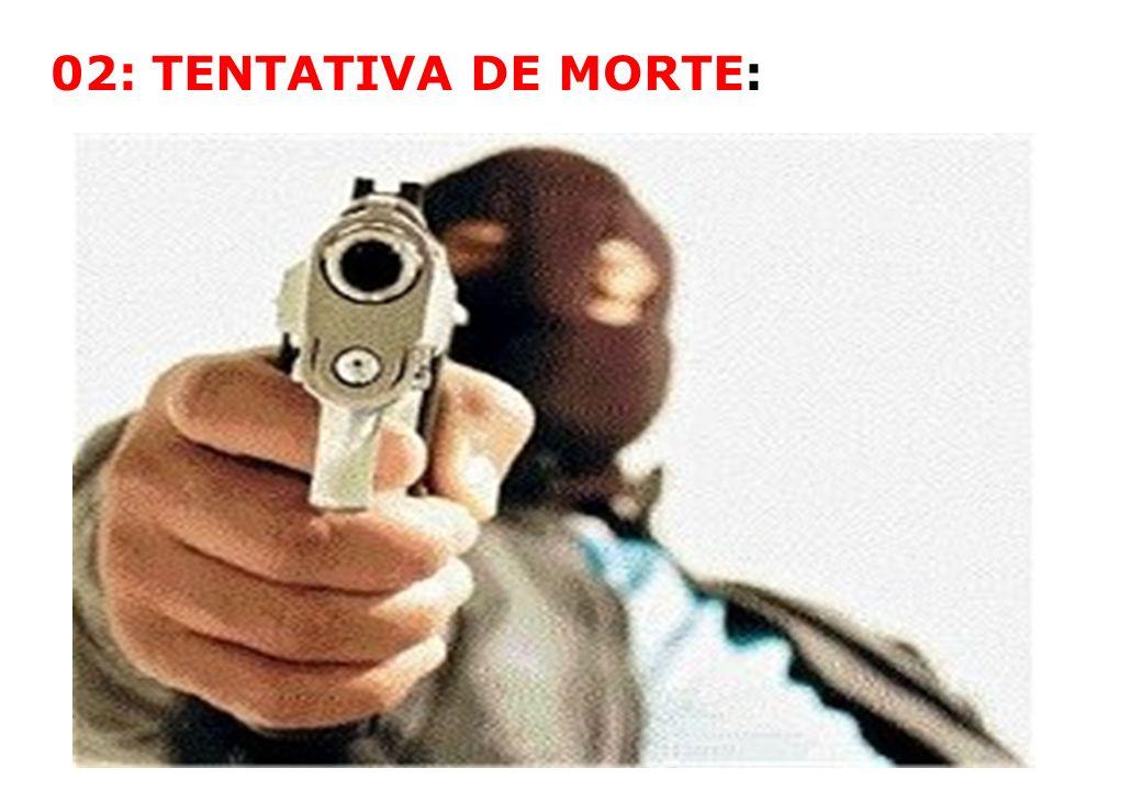02: TENTATIVA DE MORTE:
