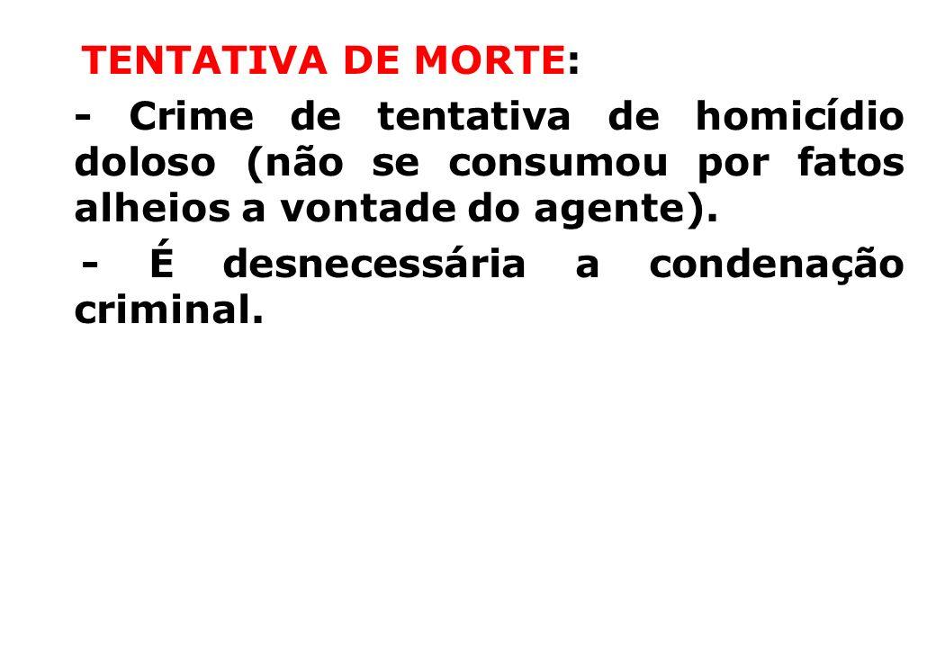 TENTATIVA DE MORTE:- Crime de tentativa de homicídio doloso (não se consumou por fatos alheios a vontade do agente).