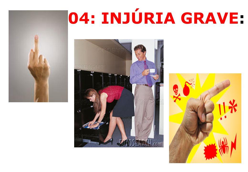 04: INJÚRIA GRAVE: 50
