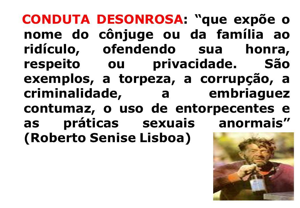 CONDUTA DESONROSA: que expõe o nome do cônjuge ou da família ao ridículo, ofendendo sua honra, respeito ou privacidade.