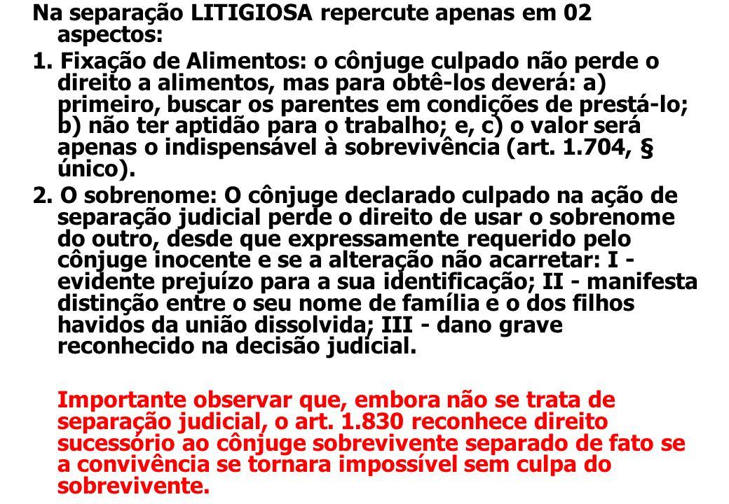 Na separação LITIGIOSA repercute apenas em 02 aspectos: