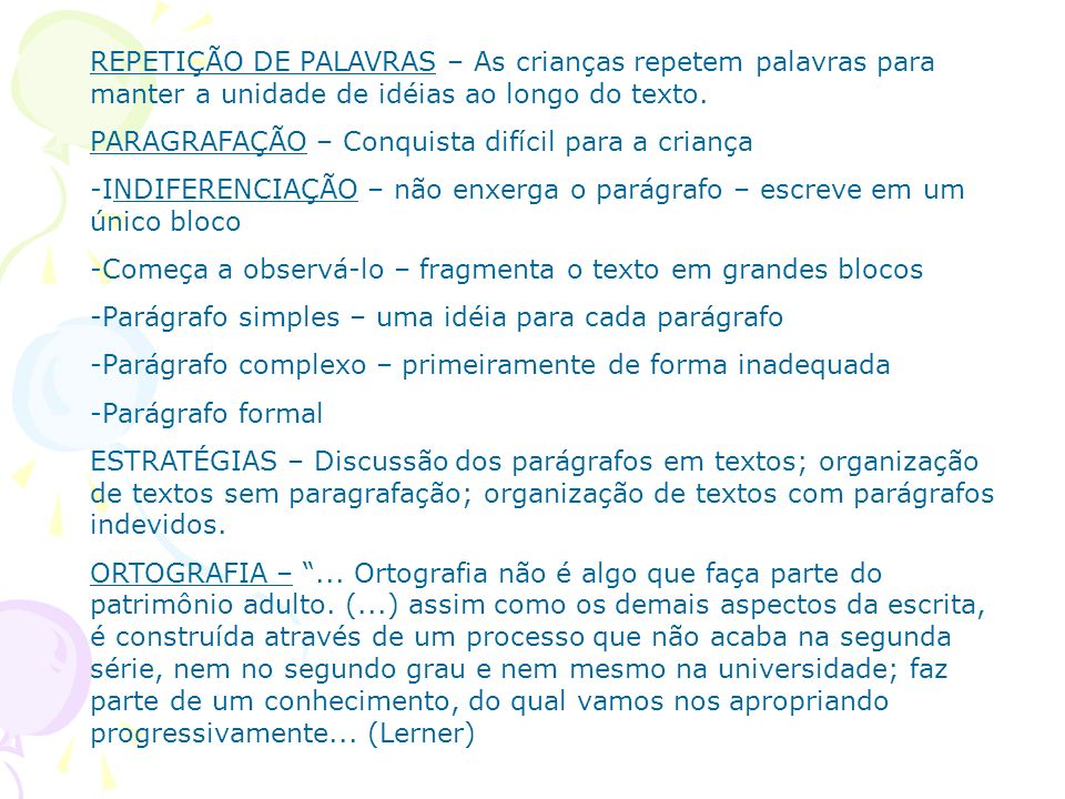 REPETIÇÃO DE PALAVRAS – As crianças repetem palavras para manter a unidade de idéias ao longo do texto.