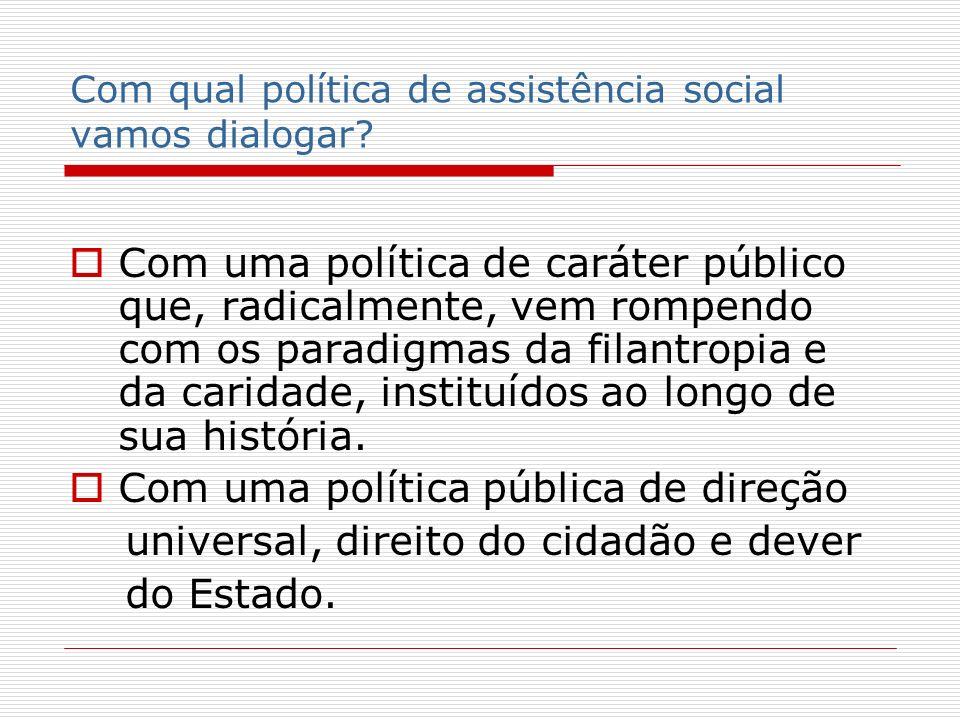 Com qual política de assistência social vamos dialogar