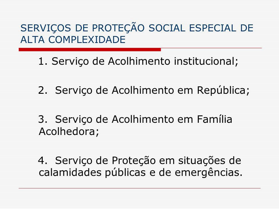 SERVIÇOS DE PROTEÇÃO SOCIAL ESPECIAL DE ALTA COMPLEXIDADE