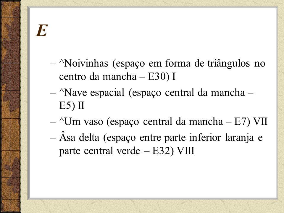 E ^Noivinhas (espaço em forma de triângulos no centro da mancha – E30) I. ^Nave espacial (espaço central da mancha – E5) II.