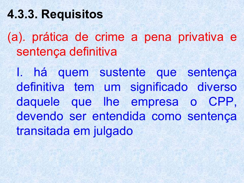 Requisitos (a). prática de crime a pena privativa e sentença definitiva.