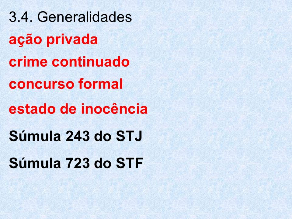 3.4. Generalidades ação privada. crime continuado. concurso formal. estado de inocência. Súmula 243 do STJ.