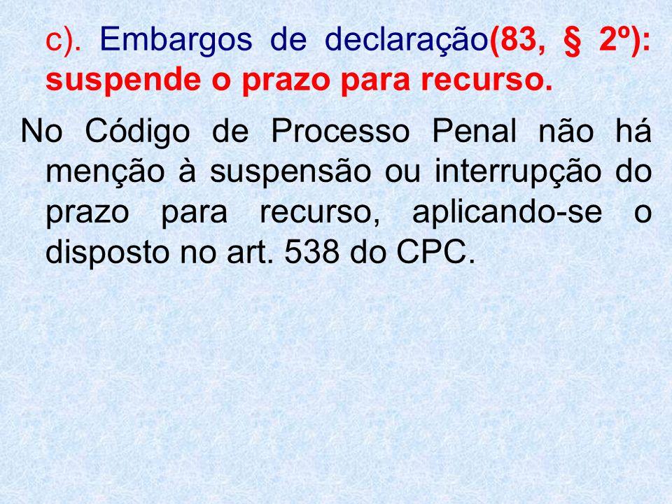 c). Embargos de declaração(83, § 2º): suspende o prazo para recurso.
