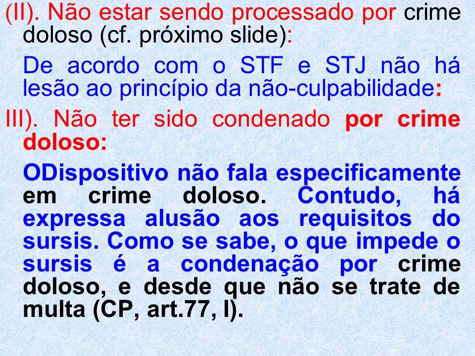 (II). Não estar sendo processado por crime doloso (cf. próximo slide):