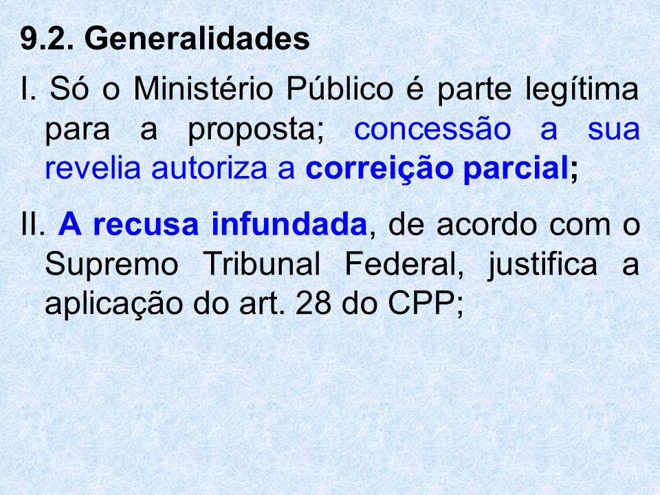 9.2. Generalidades I. Só o Ministério Público é parte legítima para a proposta; concessão a sua revelia autoriza a correição parcial;