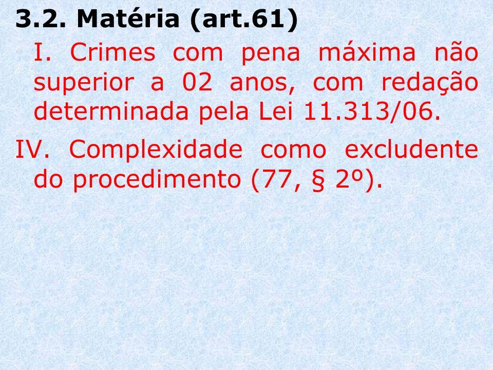 3.2. Matéria (art.61) I. Crimes com pena máxima não superior a 02 anos, com redação determinada pela Lei 11.313/06.