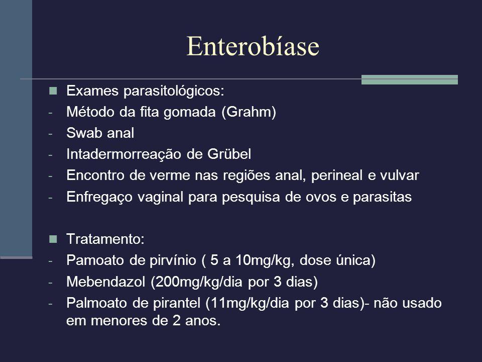 Enterobíase Exames parasitológicos: Método da fita gomada (Grahm)