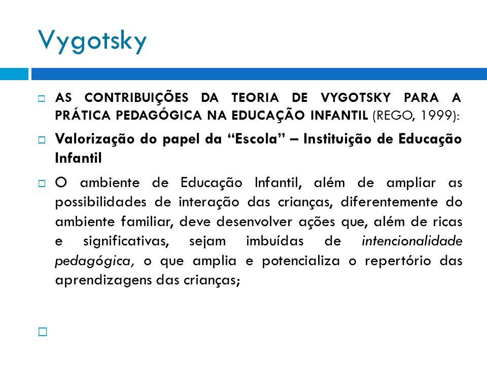 Vygotsky AS CONTRIBUIÇÕES DA TEORIA DE VYGOTSKY PARA A PRÁTICA PEDAGÓGICA NA EDUCAÇÃO INFANTIL (REGO, 1999):