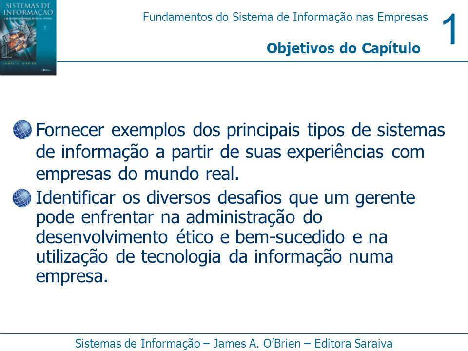 Objetivos do Capítulo Fornecer exemplos dos principais tipos de sistemas de informação a partir de suas experiências com empresas do mundo real.