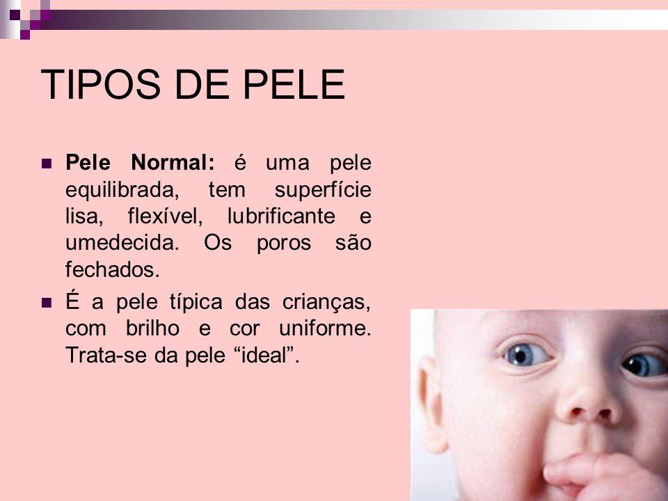 TIPOS DE PELE Pele Normal: é uma pele equilibrada, tem superfície lisa, flexível, lubrificante e umedecida. Os poros são fechados.