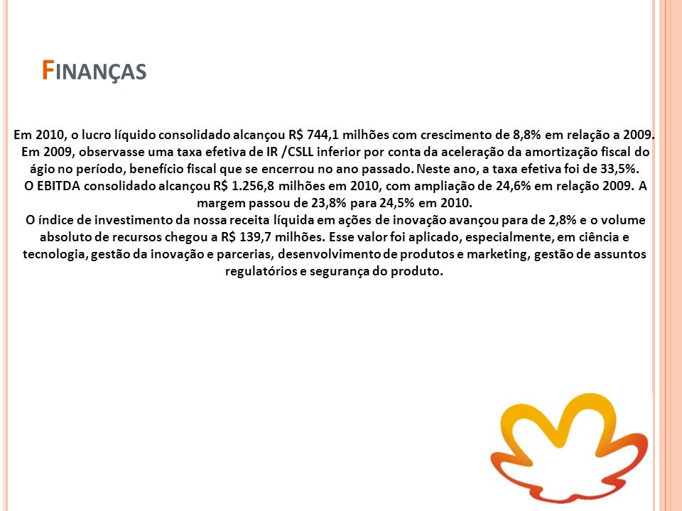Finanças Em 2010, o lucro líquido consolidado alcançou R$ 744,1 milhões com crescimento de 8,8% em relação a 2009.