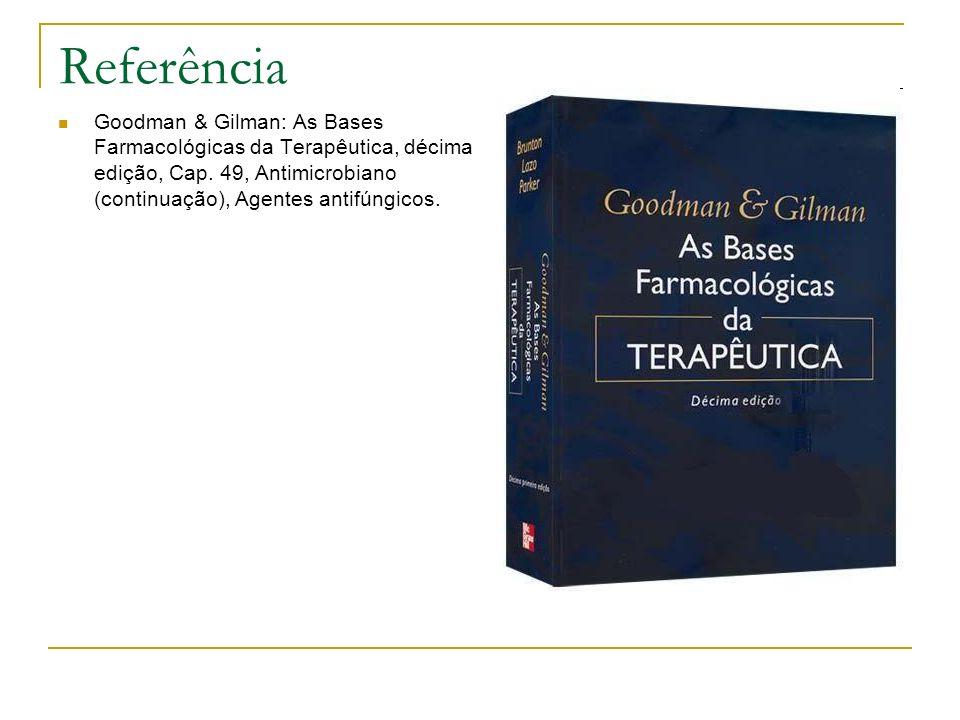 Referência Goodman & Gilman: As Bases Farmacológicas da Terapêutica, décima edição, Cap.