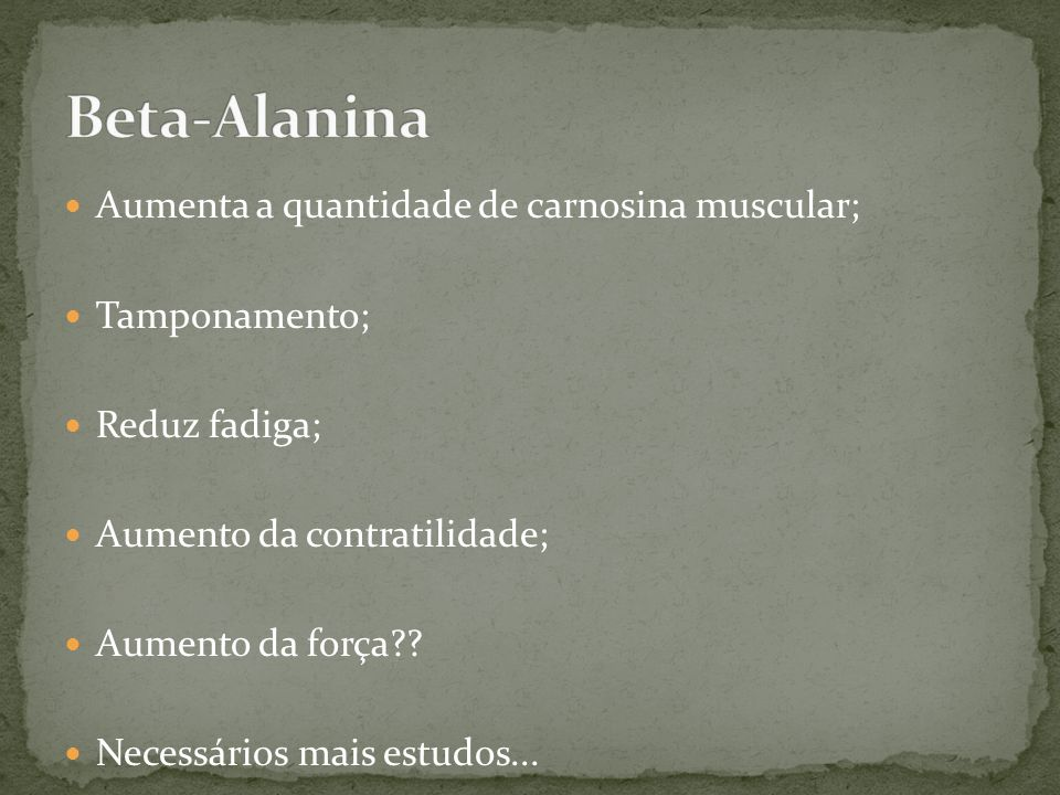 Beta-Alanina Aumenta a quantidade de carnosina muscular; Tamponamento;