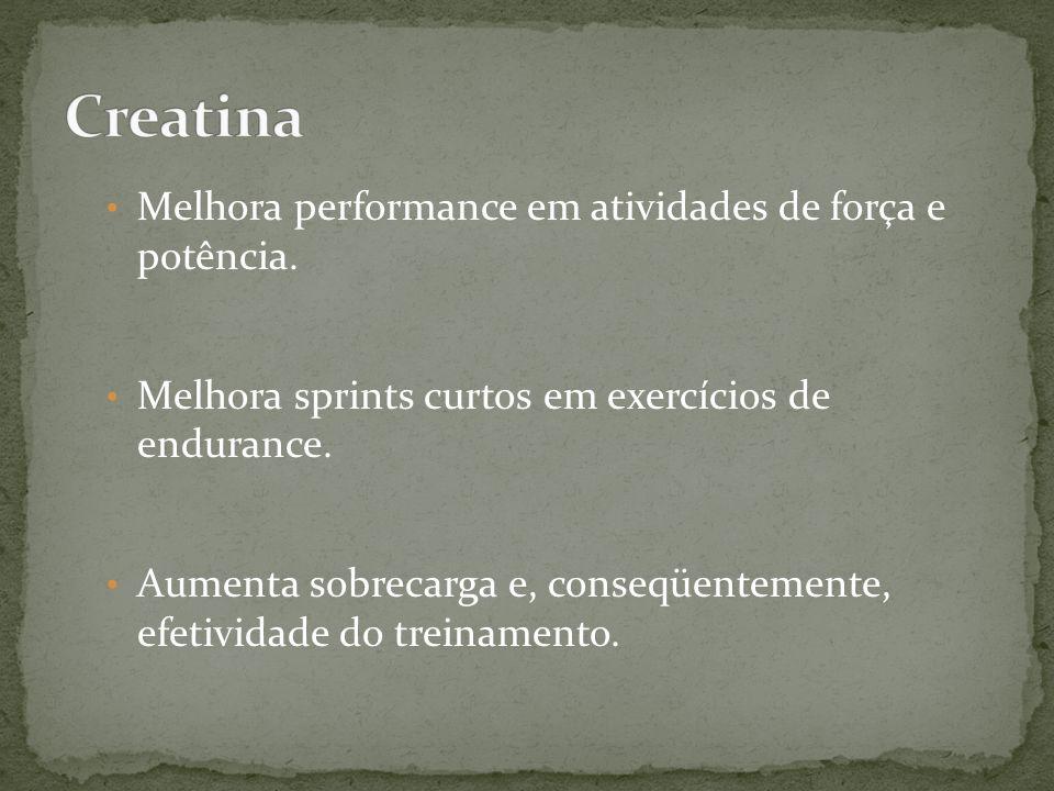 Creatina Melhora performance em atividades de força e potência.