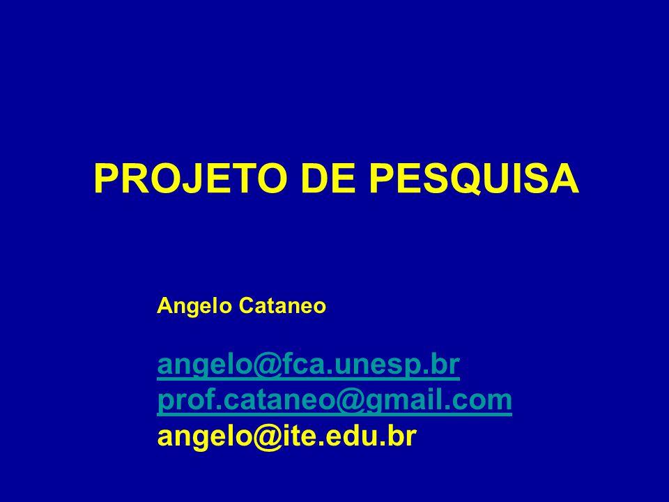 PROJETO DE PESQUISA angelo@fca.unesp.br prof.cataneo@gmail.com