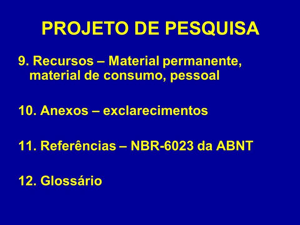 PROJETO DE PESQUISA 9. Recursos – Material permanente, material de consumo, pessoal. 10. Anexos – exclarecimentos.