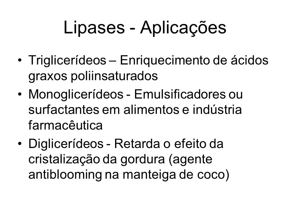 Lipases - AplicaçõesTriglicerídeos – Enriquecimento de ácidos graxos poliinsaturados.