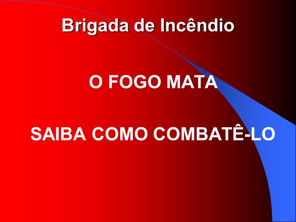 O FOGO MATA SAIBA COMO COMBATÊ-LO