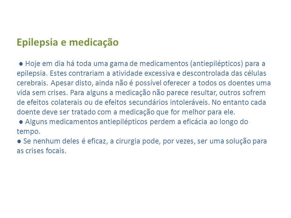 Epilepsia e medicação ● Hoje em dia há toda uma gama de medicamentos (antiepilépticos) para a epilepsia.