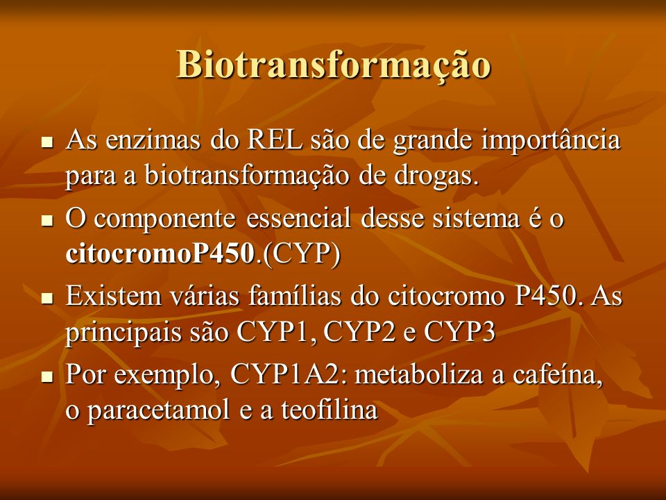 BiotransformaçãoAs enzimas do REL são de grande importância para a biotransformação de drogas.