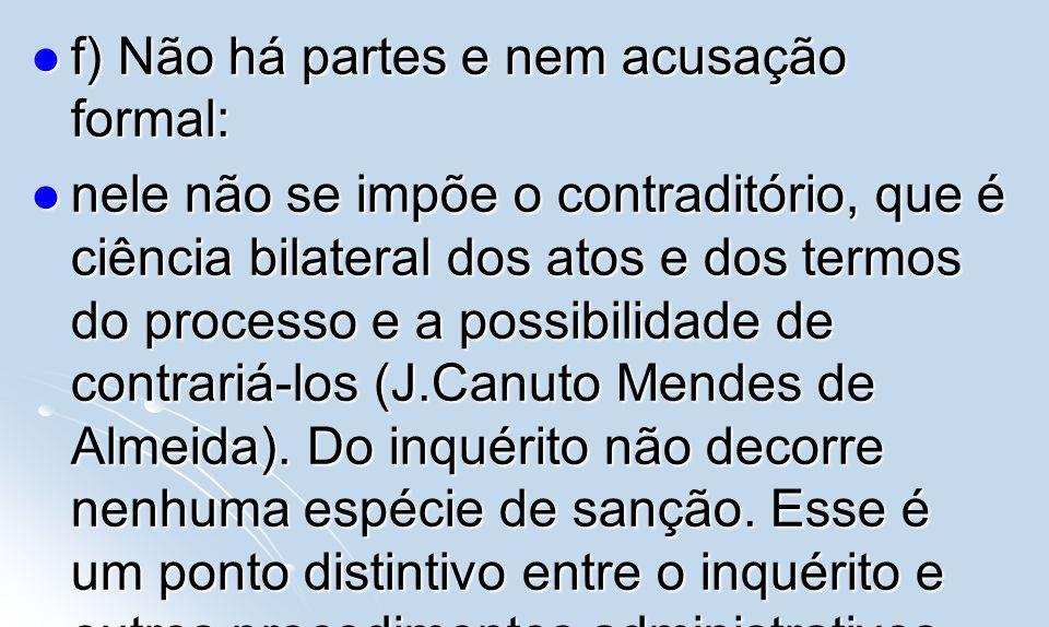 f) Não há partes e nem acusação formal: