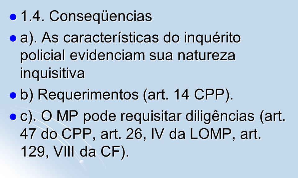 1.4. Conseqüencias a). As características do inquérito policial evidenciam sua natureza inquisitiva.