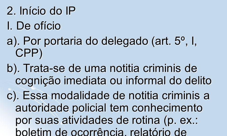 2. Início do IP I. De ofício. a). Por portaria do delegado (art. 5º, I, CPP)