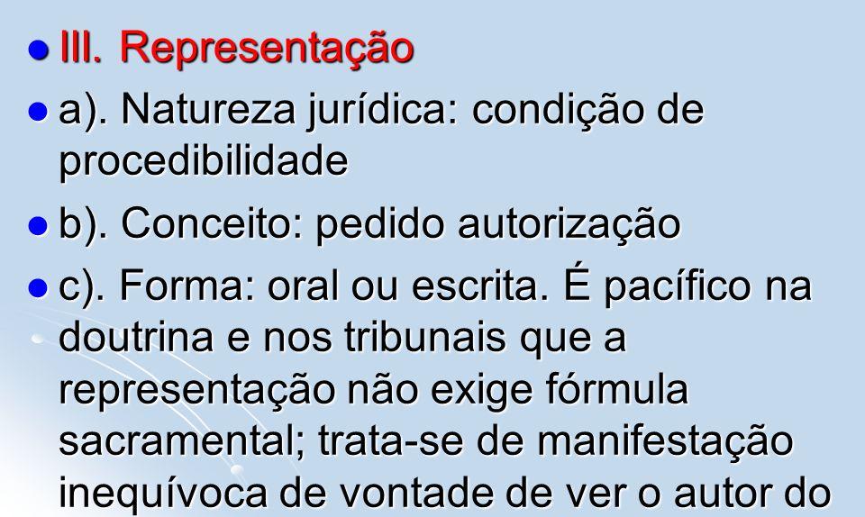 III. Representação a). Natureza jurídica: condição de procedibilidade. b). Conceito: pedido autorização.