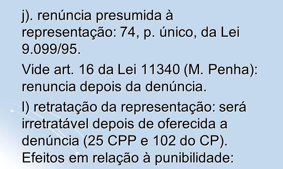 j). renúncia presumida à representação: 74, p. único, da Lei 9.099/95.