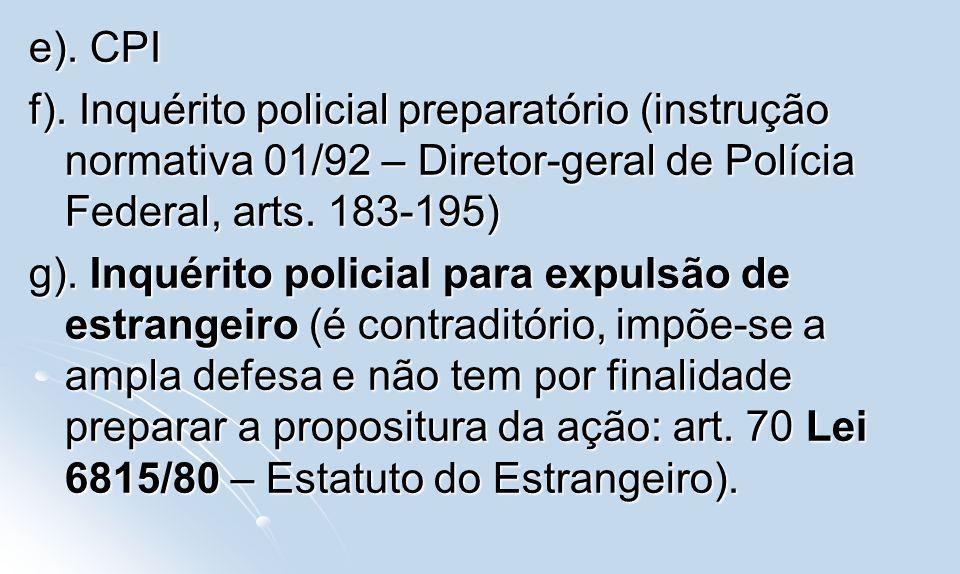 e). CPI f). Inquérito policial preparatório (instrução normativa 01/92 – Diretor-geral de Polícia Federal, arts. 183-195)